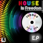JABBER - House Is Freedom EP (Front Cover)