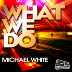 WHITE, Michael - What We Do (Front Cover)
