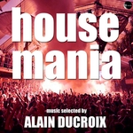 DUCROIX, Alain/VARIOUS - House Mania Vol 1: Selected By Alain Ducroix (Front Cover)