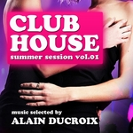 DUCROIX, Alain/VARIOUS - Club House Vol 01 (Summer Session: selected by Alain Ducroix) (Front Cover)