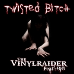VINYL RAIDER, The feat BIG - Twisted Bitch (Front Cover)