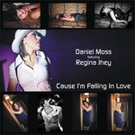 MOSS, Daniel feat REGINA JHEY - Cause I'm Falling In Love (Front Cover)