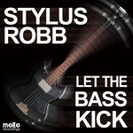 STYLUS ROBB - Let The Bass Kick (Front Cover)