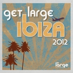 VARIOUS - Get Large Ibiza 2012 (Front Cover)
