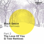 BLACK SAUCE feat SELINA CAMPBELL - The Remixes: Part 2 (The Love Of You: Si Tew Remixes) (Front Cover)