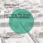 BLACK SAUCE - The Remixes (Part 1) Can't Stop The World (Craig Smith Remixes) (Front Cover)