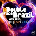DOUBLE FACE BRAZIL feat LORD BRUH - My Love Is On Fire (remixes) (Front Cover)