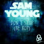 YOUNG, Sam - Don't Stop: Be Bop (Front Cover)