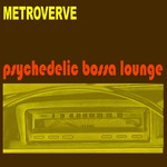METROVERVE - Psychedelic Bossa Lounge (Front Cover)