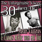 The Unforgettable Voices: 30 Best Of Sarah Vaughan & Carmen McRae With Her Trio