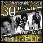 The Unforgettable Voices: 30 Best Of Gladys Knight, Sister Sledge and Sam & Dave