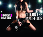 GROOVE COVERAGE - Riot On The Dancefloor (Front Cover)