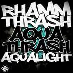 AQUALIGHT/RHAMM THRASH, - Aquatrash (remix) (Front Cover)