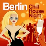Berlin Chill House Night: Chilled Grooves Deluxe Selection