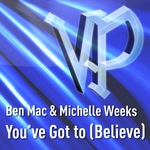 MAC, Ben/MICHELLE WEEKS - You've Got To: Believe (Front Cover)