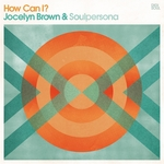 BROWN, Jocelyn/SOULPERSONA - How Can I (Front Cover)