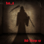ROB B - Bad Things EP (Front Cover)