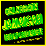 VARIOUS - Celebrate Jamaican Independence: 30 Classic Reggae Songs (Front Cover)