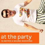 DJ BOYKO & SOUND SHOCKING - At The Party (remixes) (Front Cover)