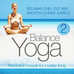Yoga Balance: Meditation Moods For A Better Living Vol 2 (Relaxing Chill Out & Smooth Lounge Juwels)