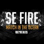 SE FIRE - Match In The Ocean Remixes (Front Cover)