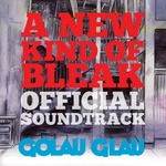 GOLAU GLAU - A New Kind Of Bleak (Official Soundtrack) (Front Cover)