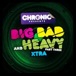 Big Bad & Heavy Pt 3 (Xtra)