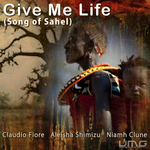 FIORE, Claudio/ALEISHA SHIMIZU/NIAMH CLUNE - Give Me Life (Song Of Sahel) (Front Cover)