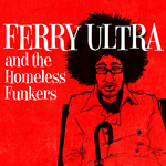 Ferry Ultra & The Homeless Funkers