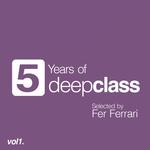 5 Years Of DeepClass Vol 1 (selected by Fer Ferrari) (unmixed tracks)
