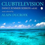 Clubtelevision Dance Summer Session Vol 02 (selected by Alain Ducroix)