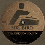 MR BIRD - Champignon Sound (Front Cover)