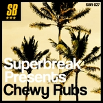 Superbreak Presents Chewy Rubs