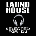 VARIOUS - Latino House Selected For DJ (Front Cover)