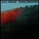 JUJU/JORDASH - Techno Primitivism (Front Cover)