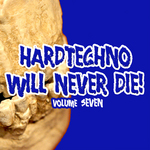 Hardtechno Will Never Die Vol 7