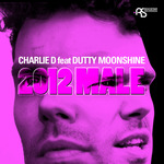 CHARLIE D feat DUTTY MOONSHINE - 2012 Male (Front Cover)