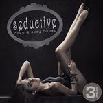 Seductive: Deep & Sexy House Vol 3