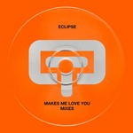 ECLIPSE - Makes Me Love You (mixes) (Front Cover)