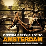 Official Party Guide To Amsterdam (Big Room & Progressive House Collection)