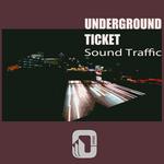 UNDERGROUND TICKET - Sound Traffic (Front Cover)