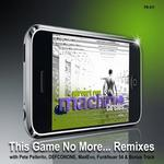 MACHINE with DEFCONONE/FUNKFEUER 54/PETE PELLERITO - This Game No More (remixes) (Front Cover)