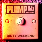 Plump DJs Present: Dirty Weekend