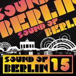 Sound Of Berlin 15: The Finest Club Sounds Selection Of House Electro Minimal & Techno
