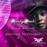 FRANKY FRESH feat BILLIE BROWN - Saying Nothing (Front Cover)