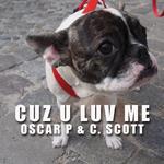 OSCAR P & C SCOTT - Cuz U Luv Me (Front Cover)