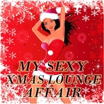 My Sexy XMAS Lounge Affair: 33 Ibiza & Balearic Island Chilled Out Groove Sessions