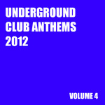 VARIOUS - Underground Club Anthems 2012 Volume 4 (Front Cover)