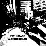 REGAN, Martin - In The Dark EP (Front Cover)