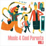 Music 4 Cool Parents Vol 1